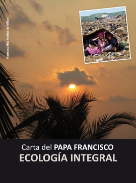 Carta del PAPA FRANCISCO ECOLOGÍA INTEGRAL
