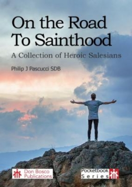 On the Road to Sainthood. A Collection of Heroic Salesians