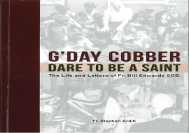 G'Day Cobber, Dare to be a Saint: The Life and Letters of Fr. Bill Edwards SDB